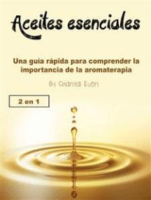 Aceites esenciales: Una guía rápida para comprender la importancia de la aromaterapia