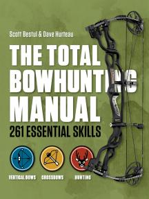 Total Bowhunter Manual: 261 Essential Skills