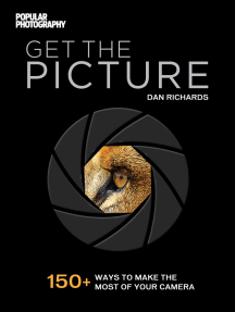 Get The Picture: 150+ Ways to Make the Most of Your Camera