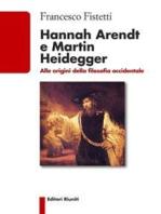 Hannah Arendt e Martin Heidegger: Alle origini della filosofia occidentale