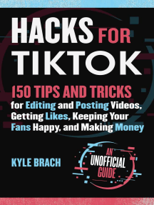 Hacks for TikTok: 150 Tips and Tricks for Editing and Posting Videos, Getting Likes, Keeping Your Fans Happy, and Making Money