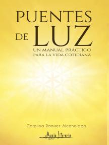 Puentes de Luz: Un manual práctico para la vida cotidiana