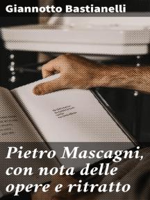 Pietro Mascagni, con nota delle opere e ritratto