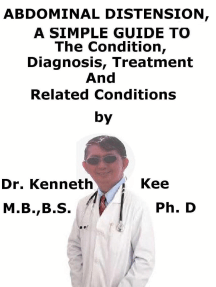 Abdominal Distension, A Simple Guide To The Condition, Diagnosis, Treatment And Related Conditions