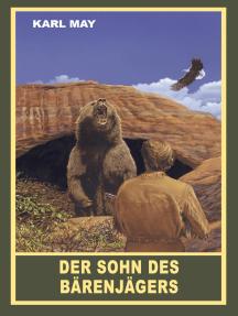 """Der Sohn des Bärenjägers: Erzählung aus """"Unter Geiern"""", Band 35 der Gesammelten Werke"""