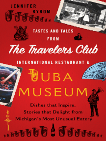 Tastes and Tales from the Travelers Club International Restaurant & Tuba Museum: Dishes that Inspire, Stories that Delight from Michigan's Most Unusual Eatery