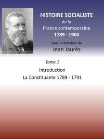 Histoire socialiste de la France contemporaine 1789-1900: Tome 1  Introduction et La Constituante 1789-1791
