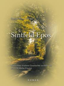Sintfeld Epos: Nach einer wahren Geschichte erzählt von Josef Wilhelm Förster