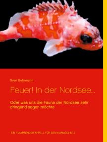 Feuer! In der Nordsee...: Oder was uns die Fauna der Nordsee sehr dringend sagen möchte