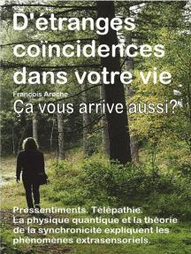 D'étranges coïncidences dans votre vie. Petits événements curieux. Pressentiments. Télépathie. Ça vous arrive aussi?