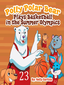 Polly Polar Bear Plays Basketball In The Summer Olympics: Funny Books for Kids With Morals, #3