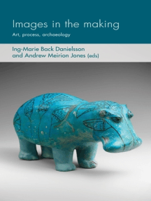 Images in the making: Art, process, archaeology