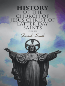 History of the Church of Jesus Christ of Latter-day Saints (Vol. 1-7): History of Joseph Smith, the Prophet (Complete Edition)