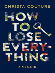 How to Lose Everything: A Memoir about Losing My Children, My Leg, My Marriage, and My Voice