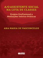 A/O Assistente Social na luta de classes: projeto profissional e mediações teórico-práticas