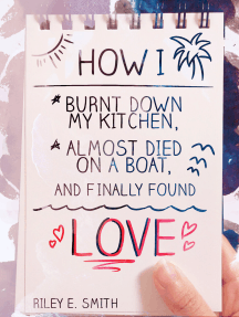 How I Burnt Down My Kitchen, Almost Died on a Boat, and (Finally) Found Love