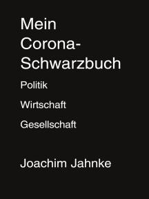 Mein Corona-Schwarzbuch: Politik, Wirtschaft und Gesellschaft in der Pandemie