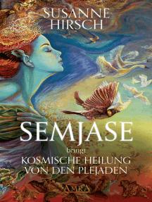 SEMJASE bringt Kosmische Heilung von den Plejaden: Channelings & Meditationen für die Neue Zeit