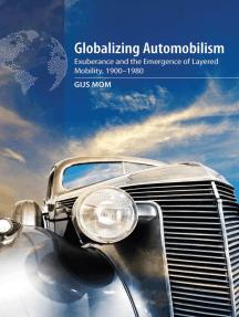 Globalizing Automobilism: Exuberance and the Emergence of Layered Mobility, 1900–1980