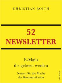 52 NEWSLETTER: E-Mails die gelesen werden   Nutzen Sie die Macht der Kommunikation