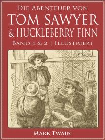 Die Abenteuer von Tom Sawyer & Huckleberry Finn (Band 1 & 2) (Illustriert)
