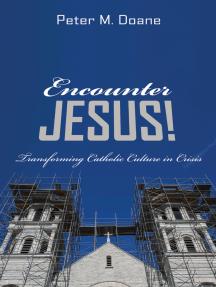 Encounter Jesus!: Transforming Catholic Culture in Crisis