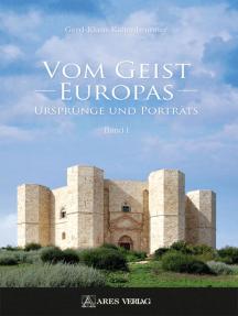 Vom Geist Europas: Ursprünge und Porträts, Band I