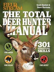 Total Deer Hunter Manual: 301 Hunting Skills You Need