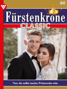 Fürstenkrone Classic 64 – Adelsroman: Nur du sollst meine Prinzessin sein