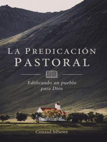 La Predicación Pastoral: Edificando un Pueblo para Dios