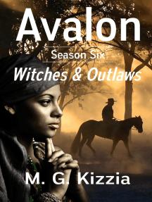 Avalon, Season Six, Witches & Outlaws