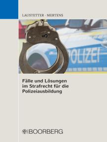 Fälle und Lösungen im Strafrecht für die Polizeiausbildung