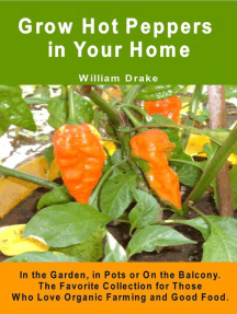 Grow Hot Peppers in Your Home. In the Garden, in Pots or On the Balcony. The Favorite Collection for Those Who Love Organic Farming and Good Food.