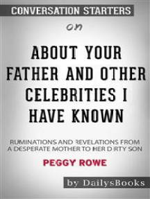About Your Father and Other Celebrities I Have Known: Ruminations and Revelations from a Desperate Mother to Her Dirty Son by Peggy Rowe: Conversation Starters