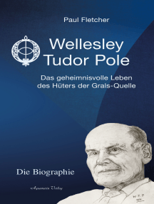 Wellesley Tudor Pole: Die Biographie. Das geheimnisvolle Leben des Hüters der Grals-Quelle