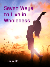 Seven Ways to Live in Wholeness