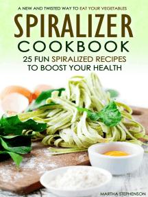 Spiralizer Cookbook: 25 Fun Spiralized Recipes to Boost Your Health