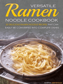 Versatile Ramen Noodle Cookbook: 25 Delicious Ramen Noodle Recipes that Can Easily Be Converted Into Complete Dishes - Never Use Ramen Noodle for Just Soup Again