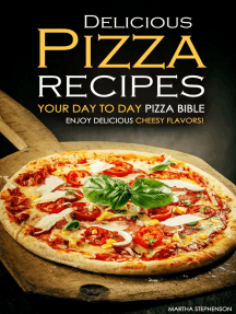 Delicious Pizza Recipes: Your Day to Day Pizza Bible
