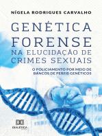 Genética Forense na Elucidação de Crimes Sexuais: o policiamento por meio de bancos de perfis genéticos