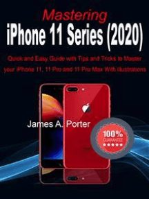 Mastering iPhone 11 Series (2020): Quick and Easy Guide with Tips and Tricks to Master your iPhone 11, 11 Pro and 11 Pro Max With illustrations
