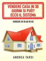 Vendere Casa in 30 Giorni si può? Ecco il Sistema: Vendere in 30.60.90 gg