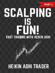 Scalping is Fun! 1: Part 1: Fast Trading with the Heikin Ashi chart