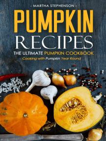 Pumpkin Recipes: The Ultimate Pumpkin Cookbook