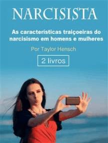 Narcisista: As características traiçoeiras do narcisismo em homens e mulheres