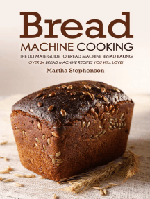 Bread Machine Cooking: The Ultimate Guide to Bread Machine Bread Baking