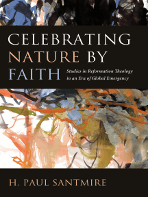 Celebrating Nature by Faith: Studies in Reformation Theology in an Era of Global Emergency