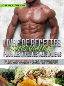 Livre De Recettes Sans Viande Pour Les Athlètes Végétaliens: 100 Recettes Riches En Protéines Pour Être Musculaires Et Plans De Repas Diététiques Et Végétaux
