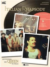 Italian Rhapsody. L'avventura dei Queen in Italia