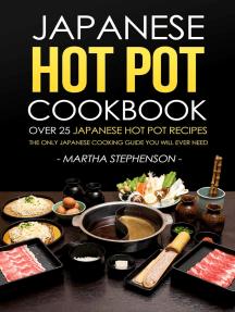 Japanese Hot Pot Cookbook: Over 25 Japanese Hot Pot Recipes